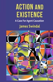 Action and Existence - A Case For Agent Causation ebook by J. Swindal