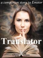 Translator: Complete ebook by Glynn Glenn