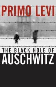 The Black Hole of Auschwitz ebook by Primo Levi, Marco Belpoliti, Sharon Wood