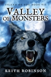 Valley of Monsters (Island of Fog, Book 7) ebook by Keith Robinson