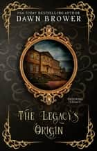 The Legacy's Origin - Enduring Legacy, #1 ebook by Dawn Brower, Enduring Legacy