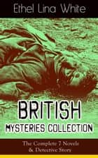 British Mysteries Collection: The Complete 7 Novels & Detective Story - Some Must Watch (The Spiral Staircase), Wax, The Wheel Spins (The Lady Vanishes), Step in the Dark, While She Sleeps, She Faded into Air, Fear Stalks the Village, Cheese ebook by Ethel Lina White