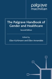 The Palgrave Handbook of Gender and Healthcare ebook by E. Kuhlmann,E. Annandale