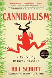 Cannibalism - A Perfectly Natural History ebook by Bill Schutt