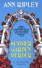 Summer Garden Murder ebook by Ann Ripley