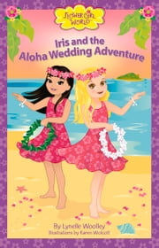 Iris and the Aloha Wedding Adventure ebook by Lynelle Woolley,Karen Wolcott
