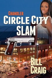 Chandler: Circle City Slam ebook by Bill Craig