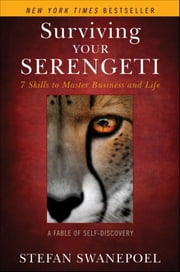Surviving Your Serengeti - 7 Skills to Master Business and Life ebook by Stefan Swanepoel