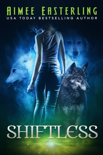 Shiftless - A Fantastical Werewolf Adventure ebook by Aimee Easterling