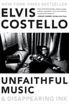 Unfaithful Music & Disappearing Ink 電子書籍 by Elvis Costello