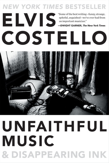 Unfaithful Music & Disappearing Ink ebook by Elvis Costello