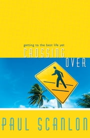 Crossing Over - Getting to the Best Life Yet ebook by Paul Scanlon