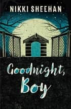 Goodnight, Boy ebook by Nikki Sheehan
