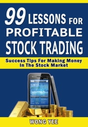 99 Lessons for Profitable Stock Trading Success ebook by Wong Yee