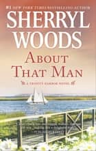 About That Man ebook by Sherryl Woods