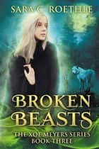 Broken Beasts ebook by Sara C. Roethle