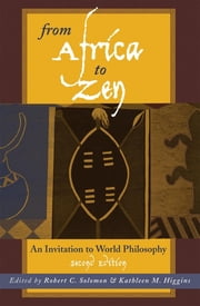 From Africa to Zen - An Invitation to World Philosophy ebook by Robert C. Solomon, Kathleen M. Higgins