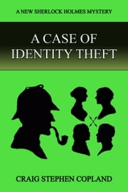 A Case of Identlty Theft: A New Sherlock Holmes Mystery ebook by Craig Stephen Copland