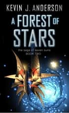 A Forest of Stars - The Saga Of Seven Suns - BOOK TWO ebook by Kevin J. Anderson