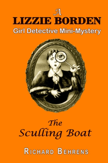 The Sculling Boat: A Lizzie Borden, Girl Detective Mini-Mystery ebook by Richard Behrens