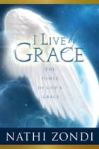 I Live By Grace ebook by Nathi Zondi