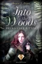 Into the Woods 3: Gefallener Ritter eBook by Annie J. Dean