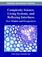 Complexity Science, Living Systems, and Reflexing Interfaces - New Models and Perspectives ebook by Franco Orsucci,Nicoletta Sala
