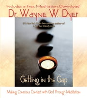 Getting In the Gap ebook by Wayne W. Dyer, Dr.