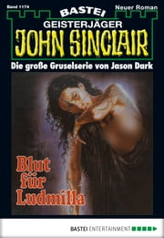 John Sinclair - Folge 1174 - Blut für Ludmilla ebook by Jason Dark