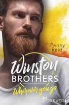 Winston Brothers - Wherever you go eBook by Penny Reid, Sybille Uplegger