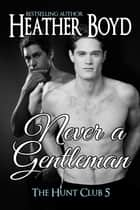 Never a Gentleman ebook by Heather Boyd