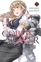 Goblin Slayer, Vol. 9 (light novel) ebook by Kumo Kagyu, Noboru Kannatuki