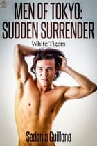 Men of Tokyo: Sudden Surrender ebook by Sedonia Guillone