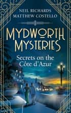 Mydworth Mysteries - Secrets on the Cote d'Azur ebook by Matthew Costello, Neil Richards