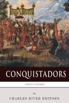 Conquistadors: The Lives and Legacies of Hernán Cortés and Francisco Pizarro ebook by Charles River Editors