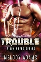 Trouble (Alien Breed Series 10) ebook by Melody Adams