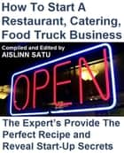 How To Start A Restaurant, Catering, Food Truck Business ebook by Aislinn Satu