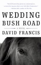 Wedding Bush Road - A Novel ebook by David Francis