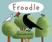 Froodle ebook by Antoinette Portis,Antoinette Portis