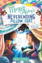 Maggie & Abby's Neverending Pillow Fort ebook by Will Taylor