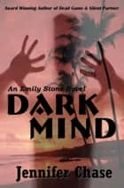 Dark Mind: An Emily Stone Novel ebook by Jennifer Chase