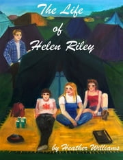 The Life of Helen Riley ebook by Heather Williams