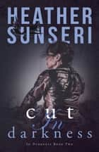 Cut in Darkness ebook by Heather Sunseri