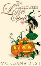 The Halloween Love Spell (Witch Cozy Mystery) - Witch Cozy Mystery ebook by Morgana Best
