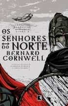 Os senhores do norte - Crônicas saxônicas - vol. 3 ebook by Bernard Cornwell
