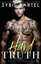 Hard Truth - The Alpha Antihero Series, #4 ebook by Sybil Bartel
