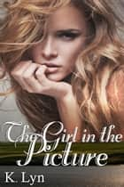 The Girl in the Picture ebook by K. Lyn