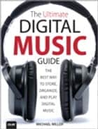 The Ultimate Digital Music Guide ebook by Michael Miller