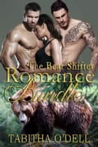The Bear Shifter Romance Bundle ebook by Tabitha O'Dell