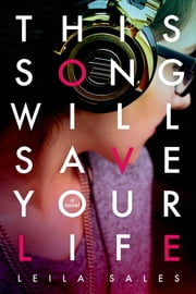 This Song Will Save Your Life ebook by Leila Sales